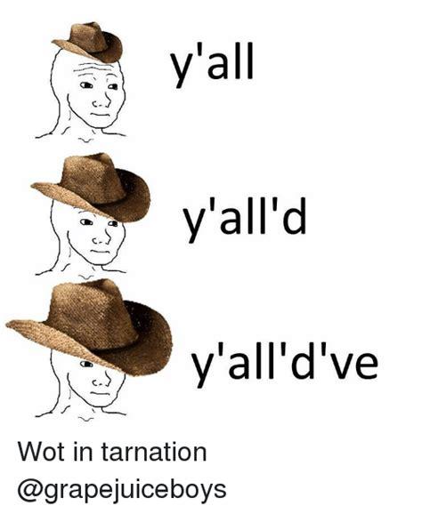 Wot In Tarnation Memes - 25 best memes about tarnation tarnation memes