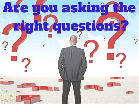 The Selling Agency » Are You Asking The Right Questions? 3 Strategies To Earn More Sales