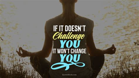 doesnt challenge   wont change  quotesbook