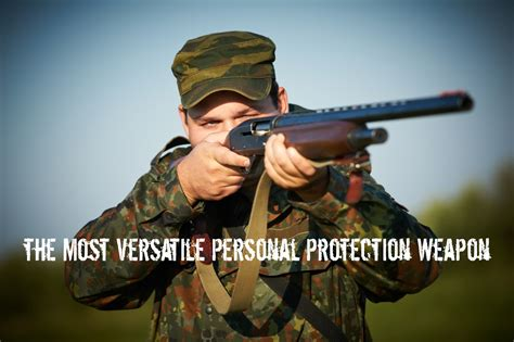 The Most Versatile Personal Protection Weapon I Can Have?