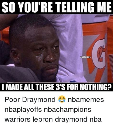 So You Re Telling Me Meme - so you re telling me unbamemes i made all these 3 sfor nothing poor draymond nbamemes