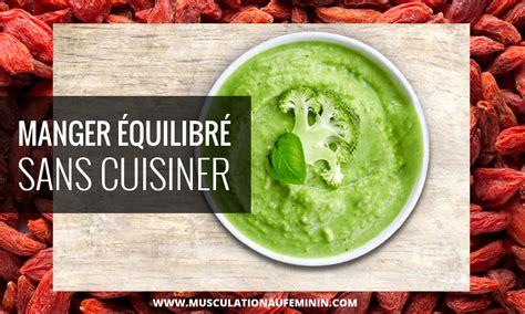 cuisine musculation manger équilibré sans rien cuisiner musculation au féminin
