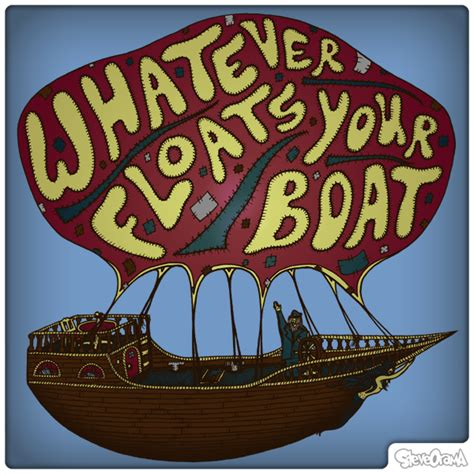 Whatever Floats Your Boat And by Todays Thoughts Ten Catch Phrases Should Stop Using