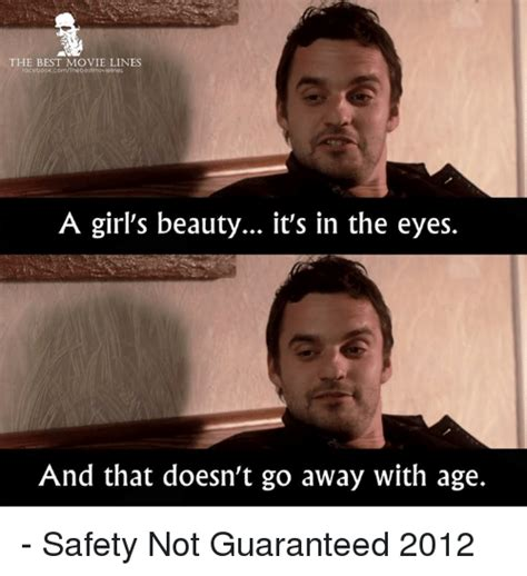 Safety Not Guaranteed Meme - the best movie lines ocebookcomthebestmovielines a girl s beauty it s in the eyes and that doesn