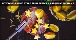 Is It Safe To Eat Star Fruit During Pregnancy