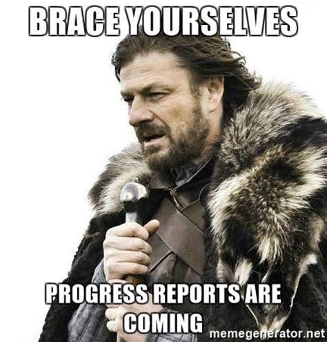 Brace Yourselves Meme Generator - brace yourselves progress reports are coming brace yourself winter is coming meme generator