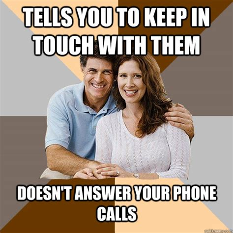 Answer Your Phone Meme - tells you to keep in touch with them doesn t answer your phone calls scumbag parents quickmeme
