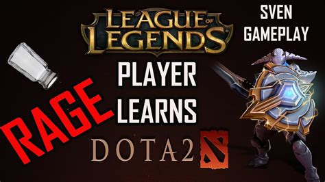 league of legends player learns dota 2 episode 1 rage sven gameplay youtube