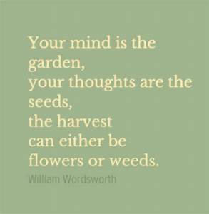 Your mind is the garden, your thoughts are the seeds, the ...