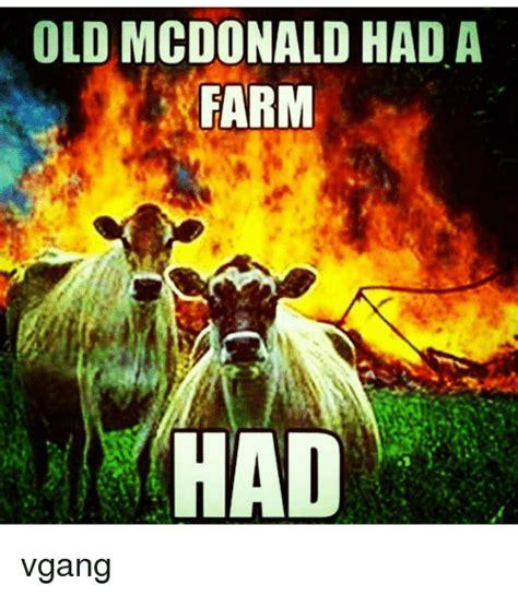 Old Macdonald Had A Farm Had Meme - old mcdonald had a farm had vgang mcdonalds meme on me me