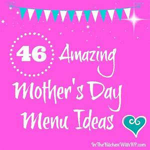 46 Amazing Mother's Day Menu Ideas #SundaySupper - In The ...