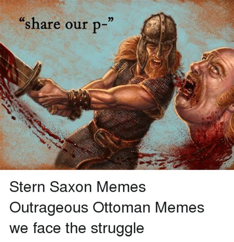 Outrageous Memes - share our p stern saxon memes outrageous ottoman memes we face the struggle meme on me me