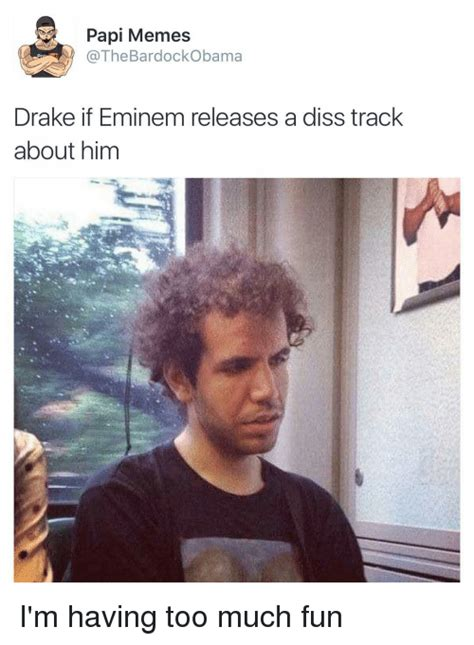 Diss Memes - papi memes the bardockobama drake if eminem releases a diss track about him i m having too much