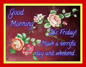 Good Morning, It's Friday! Have A Terrific Day And Weekend ...
