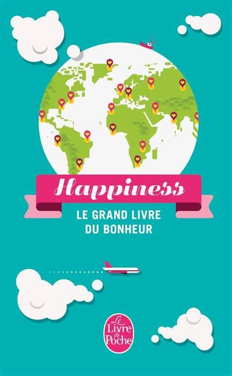 livre happiness le grand livre du bonheur le grand