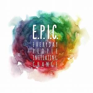 E.P.I.C. (Everyday People Initiating Change)  Epic