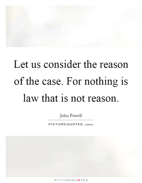 Let Us Consider The Reason Of The Case For Nothing Is Law