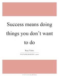 Success Is Doing the Things You Don't Want to Do