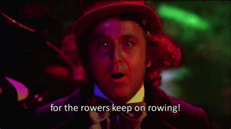 Boat Song Willy Wonka by Gene Wilder For The Rowers Keep On Rowing Gif Find