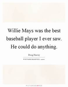 Willie Mays was... Doug Harvey Quotes