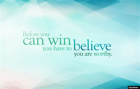 Before You Can Win, Believe You Are Worthy Pictures, Photos, And Images For Facebook, Tumblr