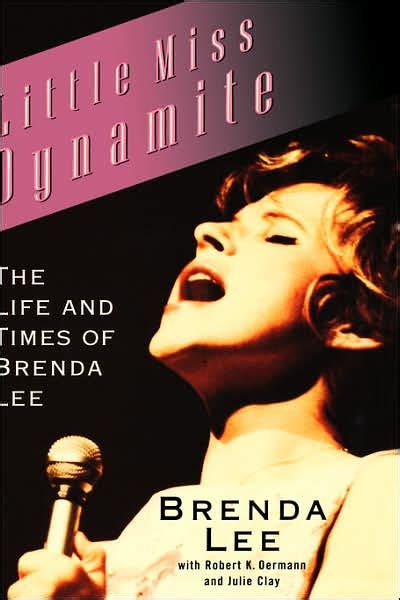 brenda lee life little miss dynamite the life and times of brenda lee by
