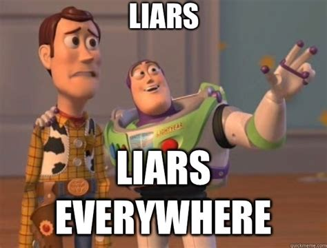 Memes About Liars - meme liars liar everywhere picture picsmine