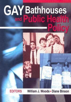 gay bathhouses  public health policy  william  woods