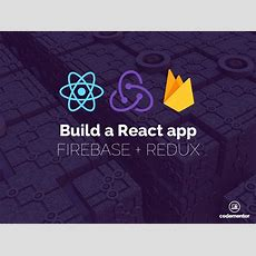 Using Firebase With Redux For Building A React App Codementor