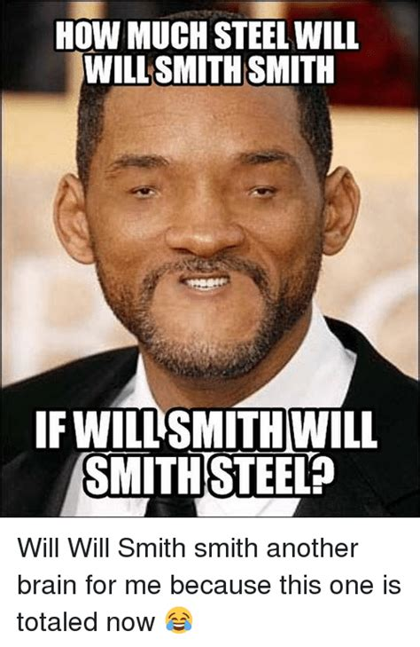 Meme Smith - how much steel will willsmith smith ifwillsmith will smithsteel will will smith smith another