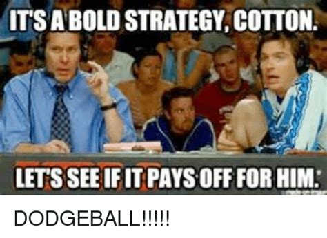 Dodgeball Memes - 25 best memes about its a bold strategy cotton its a bold strategy cotton memes