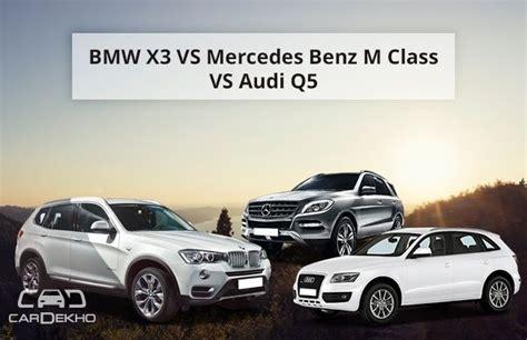 mercedes vs bmw ads bmw x3 vs audi q5 vs mercedes benz m class cardekho com