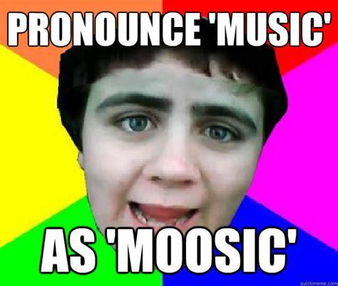 How Is Meme Pronounced - pronounce music as moosic bad advice jared quickmeme