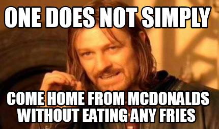 Where Do Memes Come From - meme creator one does not simply come home from mcdonalds without eating any fries meme