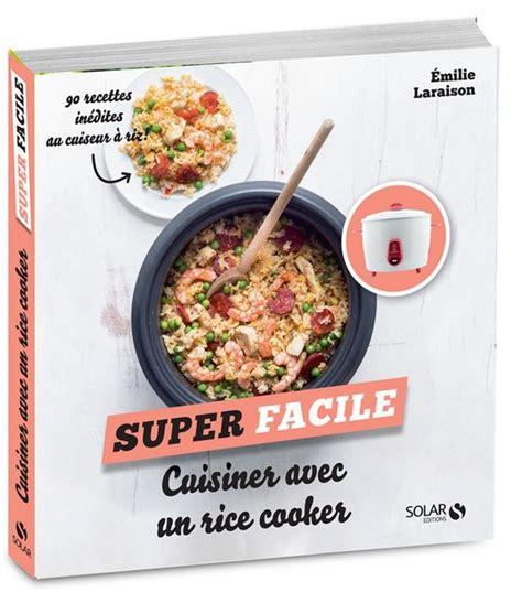 cuisiner avec un rice cooker 90 recettes inédites