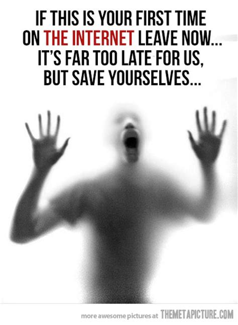 Scary Internet Memes - leave now the meta picture