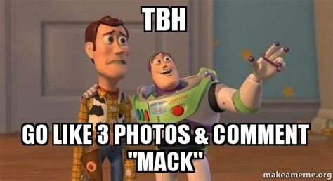 Tbh Meme - tbh go like 3 photos comment quot mack quot buzz and woody toy story meme make a meme