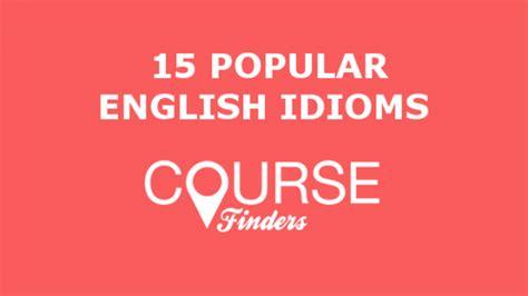 popular english idioms coursefinders