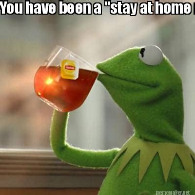Stay At Home Meme Meme Maker You Been A Stay At Home For 10 Years