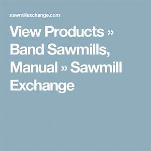 View Products  U00bb Band Sawmills  Manual  U00bb Sawmill Exchange