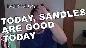 Daily Vlog - January 51, 2015 - TODAY, SANDLES ARE GOOD ...