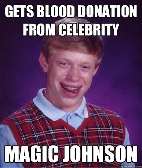 Donation Meme - gets blood donation from celebrity magic johnson bad luck brian quickmeme