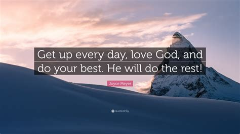 Joyce Meyer Quote Get Up Every Day Love God And Do