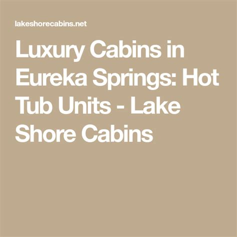 Maybe you would like to learn more about one of these? Luxury Cabins in Eureka Springs: Hot Tub Units - Lake ...
