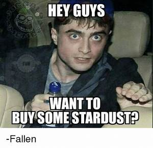 HEY GUYS WANT TO BUY SOME STARDUST -Fallen | Juggalo Meme ...