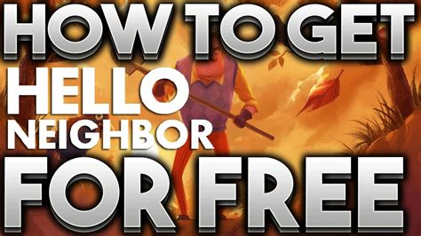 how to get hello neighbor for free 2017 linkv