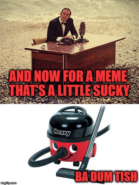 Ba Dum Tish Meme - this meme sucks imgflip