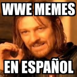 Memes Generator En Espaã Ol - meme boromir wwe memes en espa 241 ol 1951869