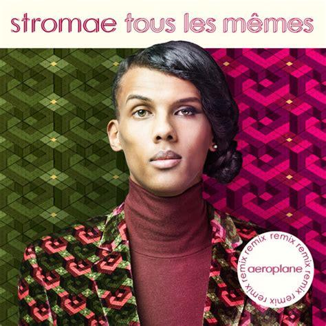 Stromae Tous Les Memes - stromae tous les m 234 mes aeroplane remix by stromae free listening on soundcloud