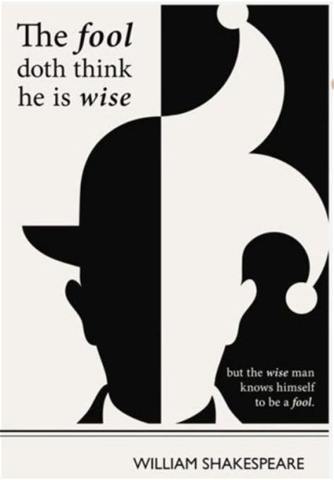 The Fool Doth Think Wise But Man Knows